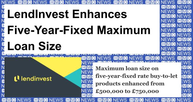 LendInvest Enhances Five-Year-Fixed Maximum Loan Size