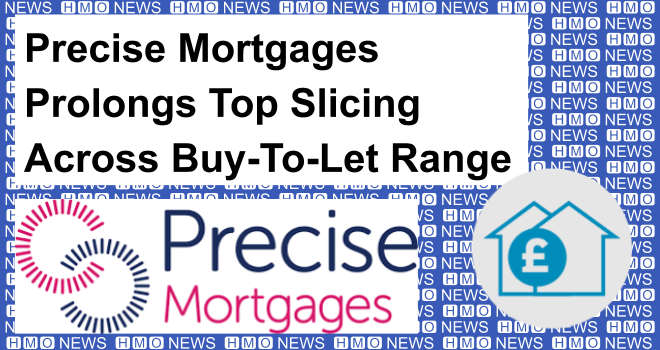 Precise Mortgages Prolongs Top Slicing Across Buy-To-Let Range