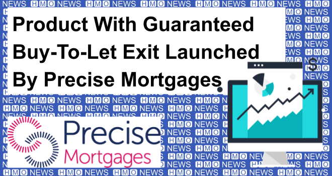 Product With Guaranteed Buy-To-Let Exit Launched By Precise Mortgages
